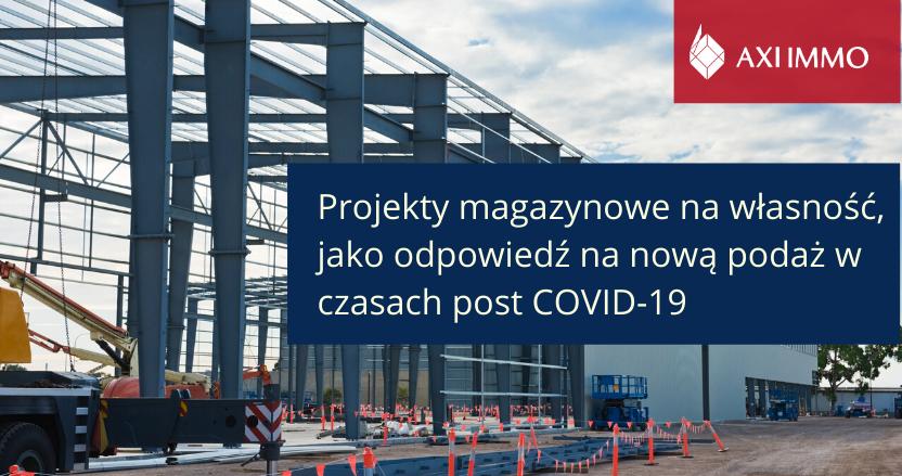 Projekty magazynowe na własność, jako odpowiedź na nową podaż  w czasach post COVID-19