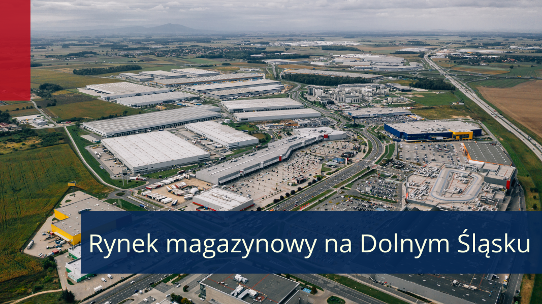 Dolnośląski rynek magazynowy jako ważny hub logistyczno-produkcyjny dla Europy Zachodniej
