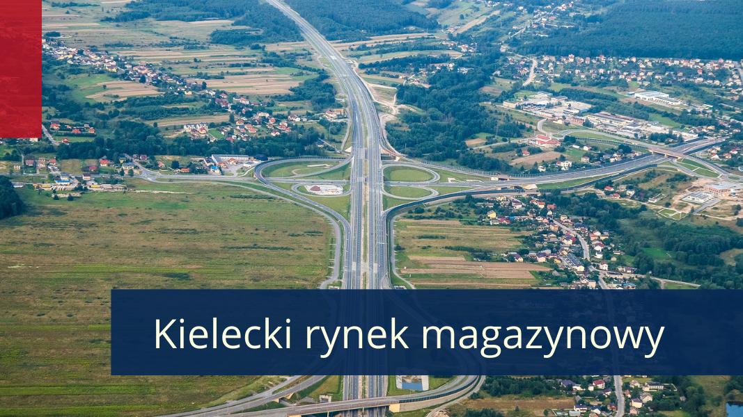 Wschodzące lokalizacje magazynowe w Polsce – rynek kielecki