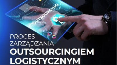 Proces zarządzania outsourcingiem logistycznym