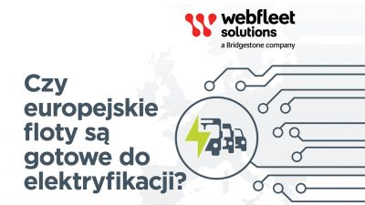 Raport Webfleet Solutions: 61% pojazdów flot komercyjnych w Europie gotowych do elektryfikacji
